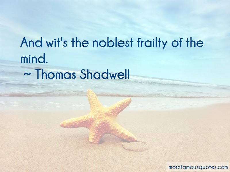 Thomas Shadwell Quotes Pictures 4