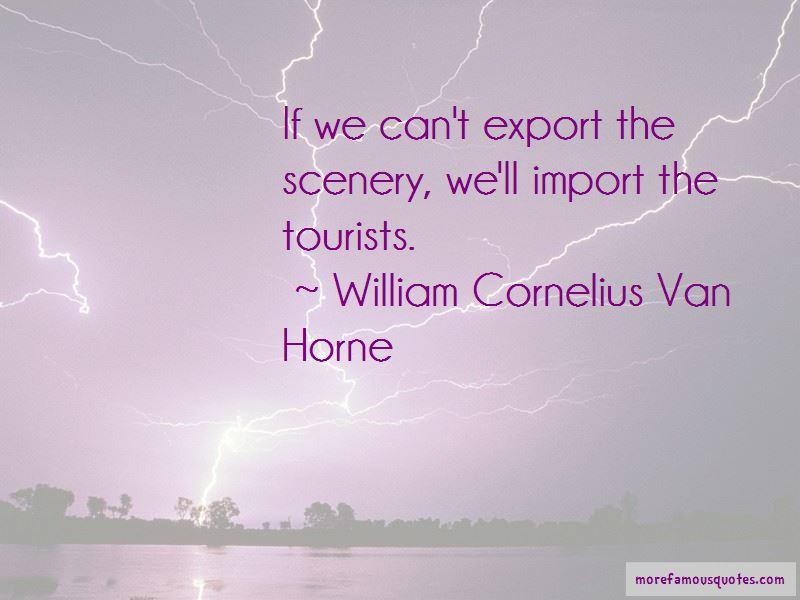 William Cornelius Van Horne Quotes Pictures 3