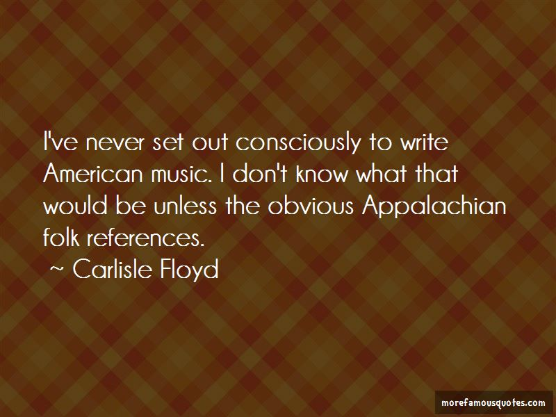 Carlisle Floyd Quotes Pictures 3