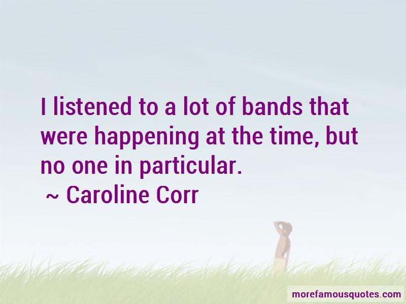 Caroline Corr Quotes