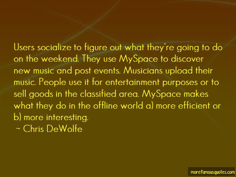Chris DeWolfe Quotes