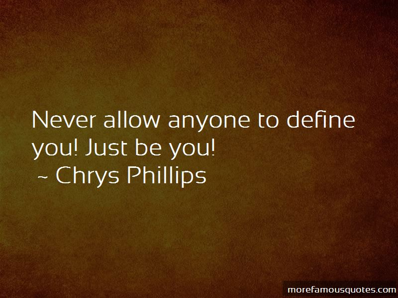 Chrys Phillips Quotes