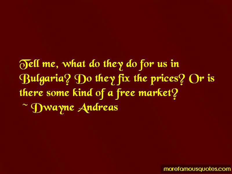 Dwayne Andreas Quotes
