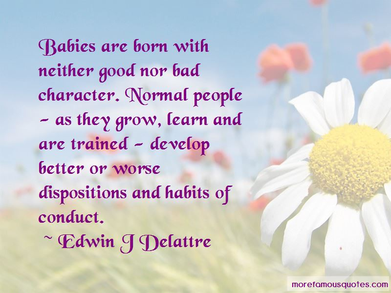 Edwin J Delattre Quotes Pictures 2