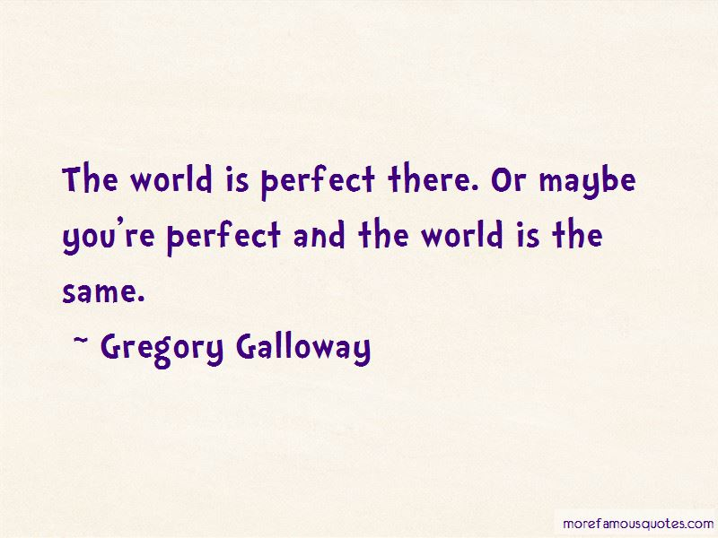 Gregory Galloway Quotes Pictures 3