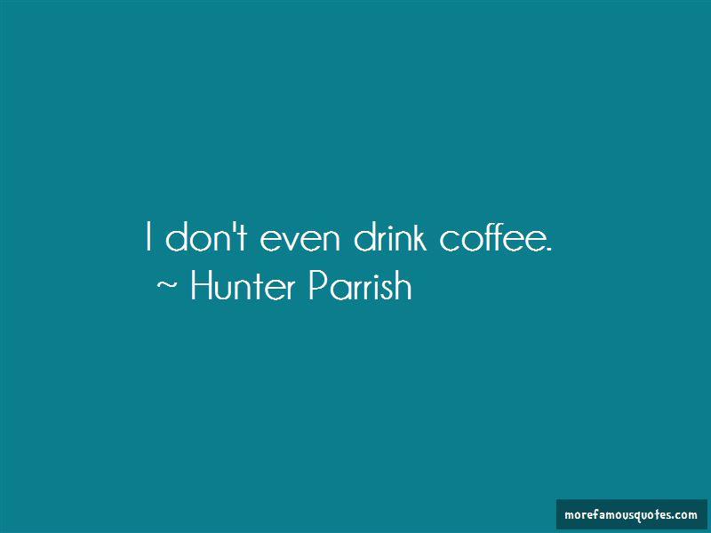 Hunter Parrish Quotes Pictures 4