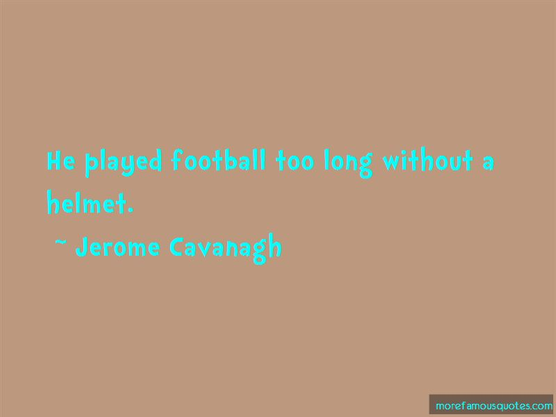 Jerome Cavanagh Quotes Pictures 3