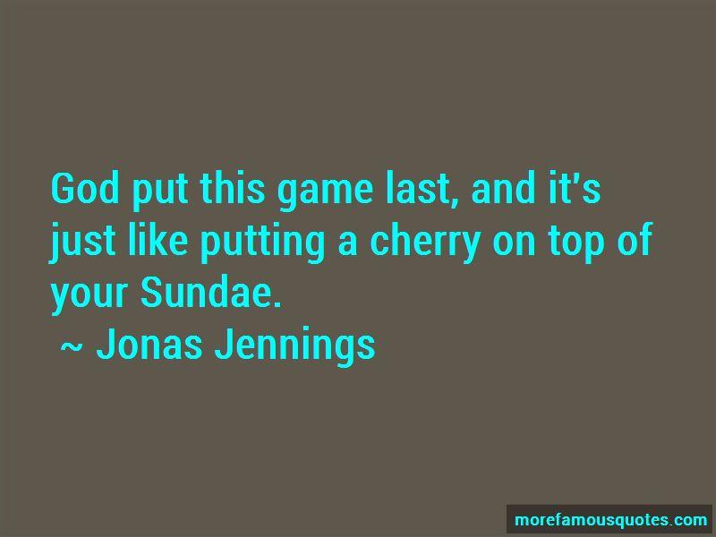 Jonas Jennings Quotes