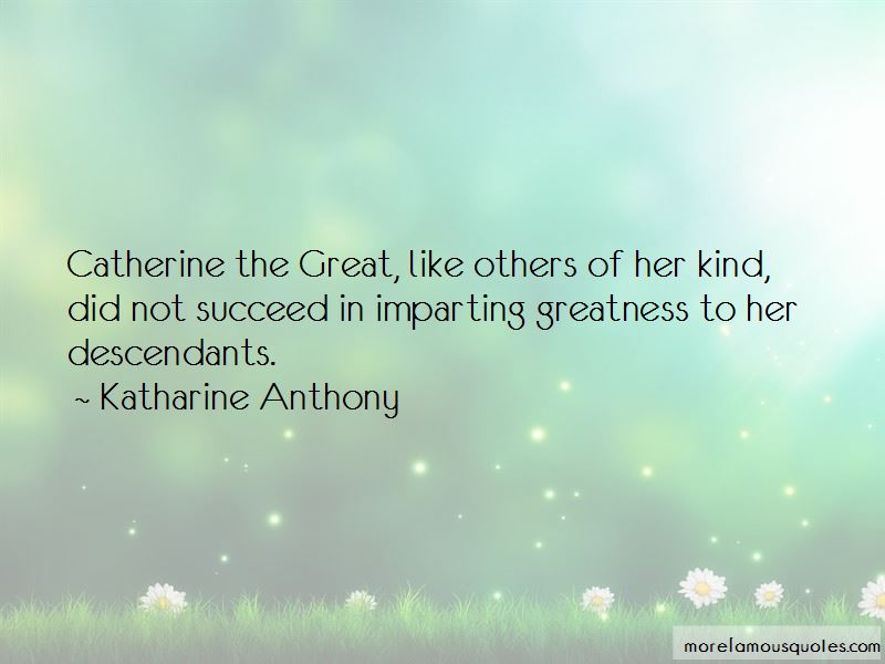 Katharine Anthony Quotes Pictures 2