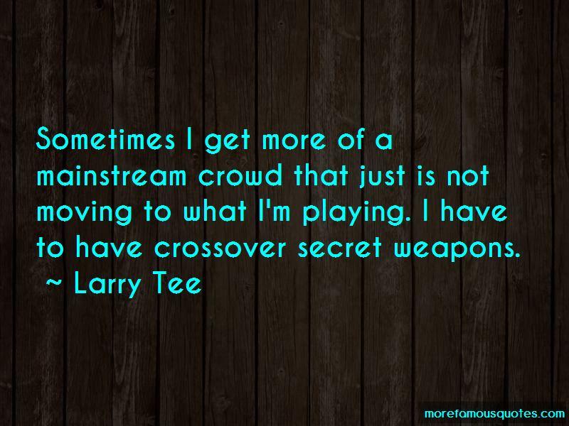 Larry Tee Quotes