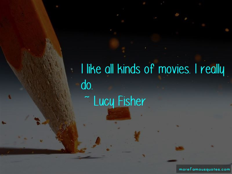 Lucy Fisher Quotes Pictures 3