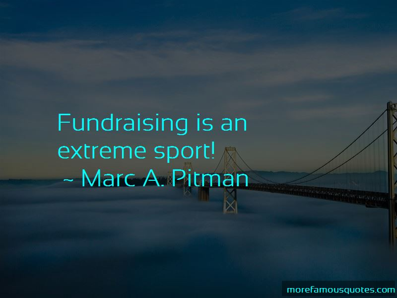 Marc A. Pitman Quotes