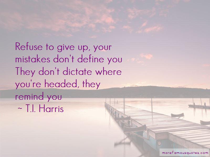 T.I. Harris Quotes