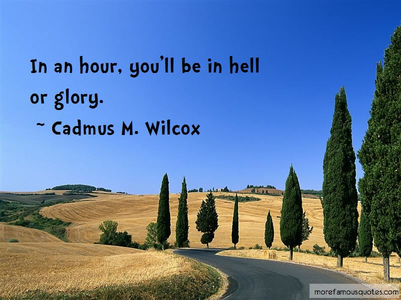 Cadmus M. Wilcox Quotes