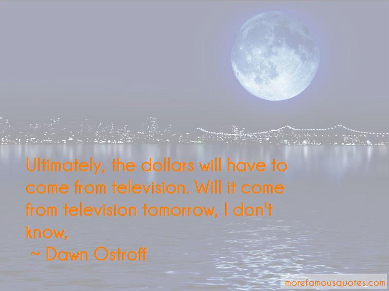 Dawn Ostroff Quotes