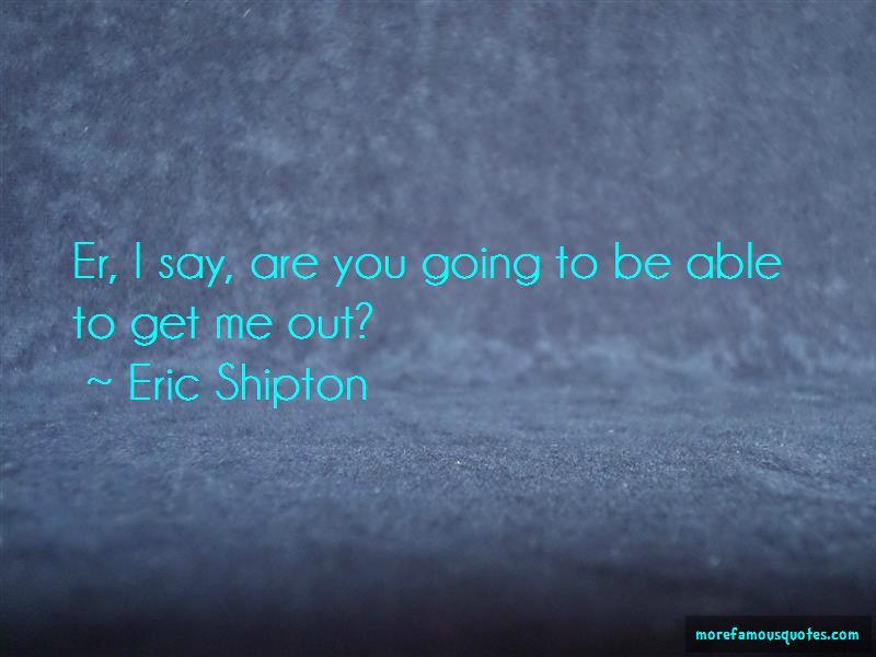 Eric Shipton Quotes