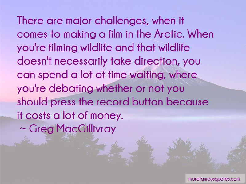 Greg MacGillivray Quotes Pictures 3