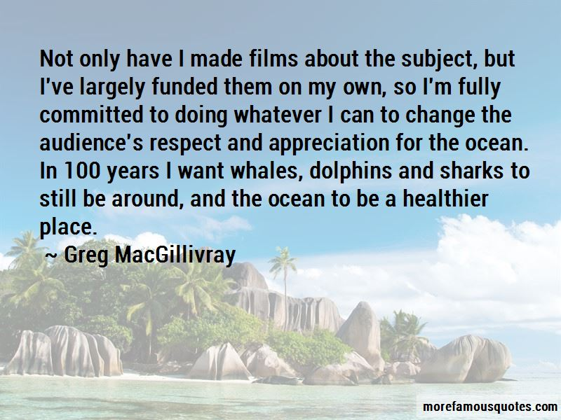 Greg MacGillivray Quotes Pictures 4