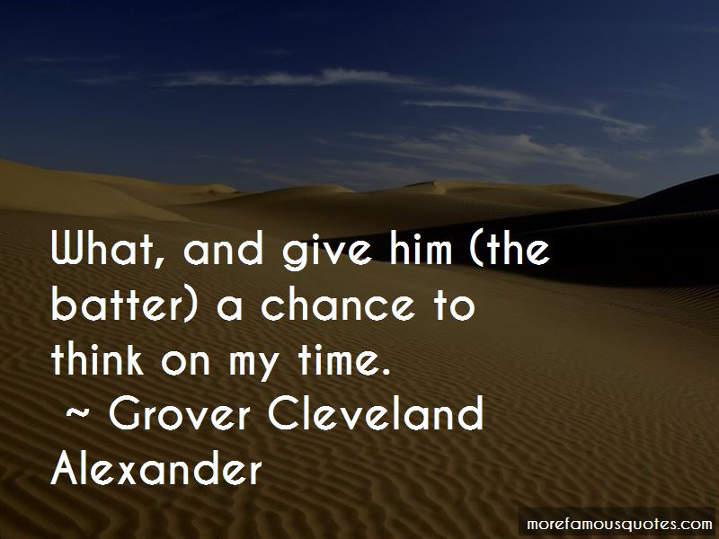 Grover Cleveland Alexander Quotes