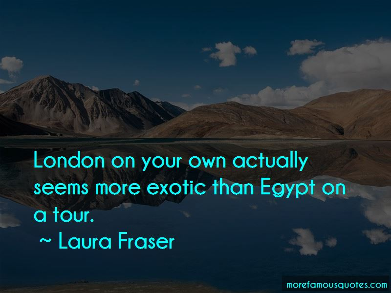Laura Fraser Quotes