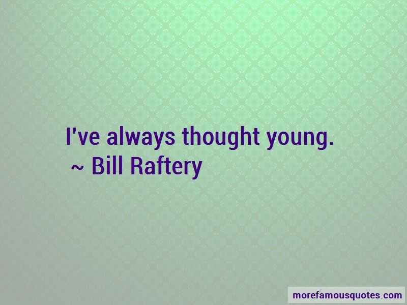 Bill Raftery Quotes