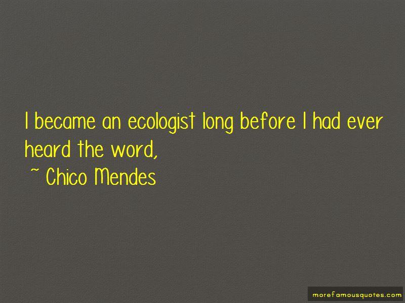 Chico Mendes Quotes