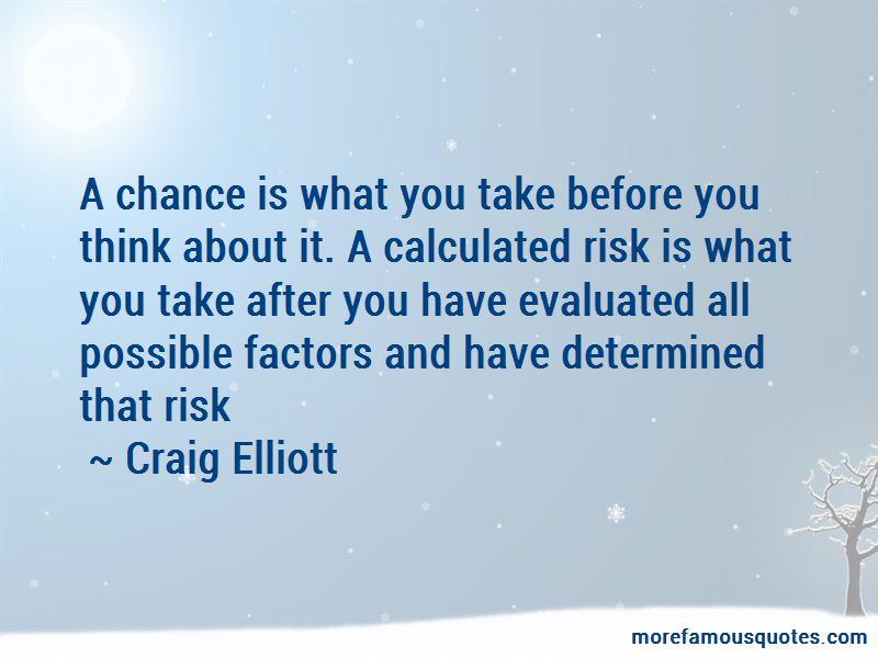 Craig Elliott Quotes