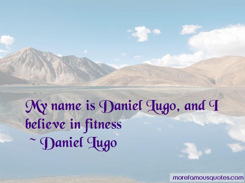 Daniel Lugo Quotes Pictures 4