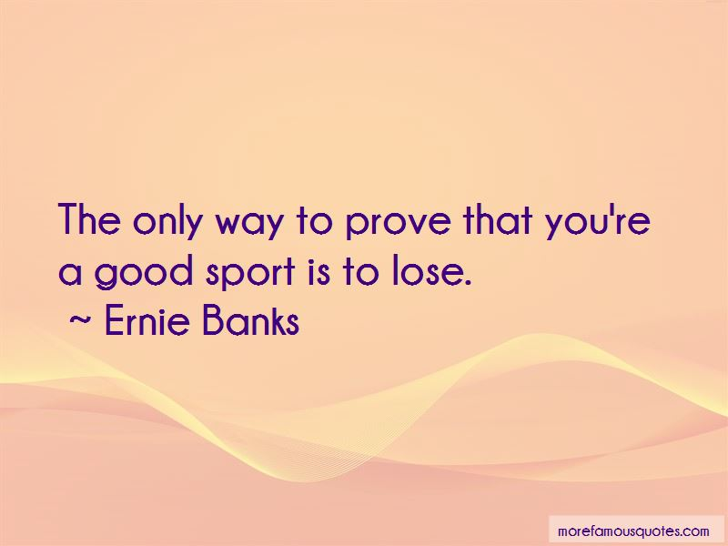 Ernie Banks Quotes Pictures 4