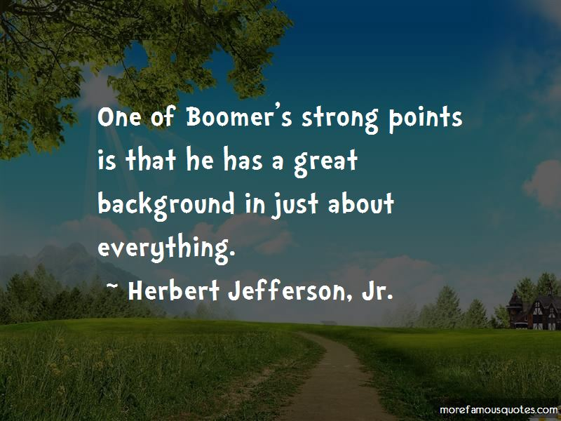 Herbert Jefferson, Jr. Quotes