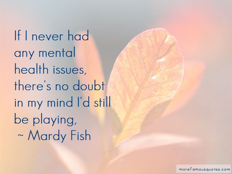 Mardy Fish Quotes