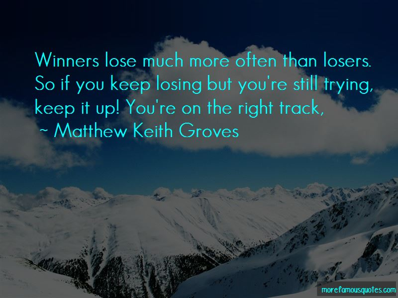 Matthew Keith Groves Quotes