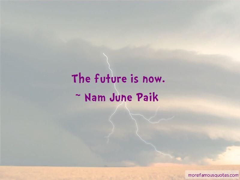 Nam June Paik Quotes Pictures 3