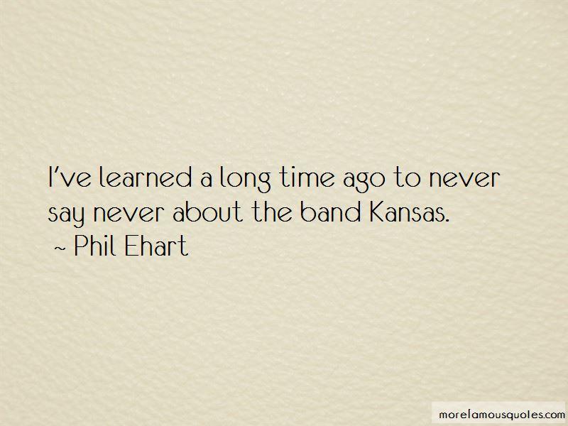 Phil Ehart Quotes