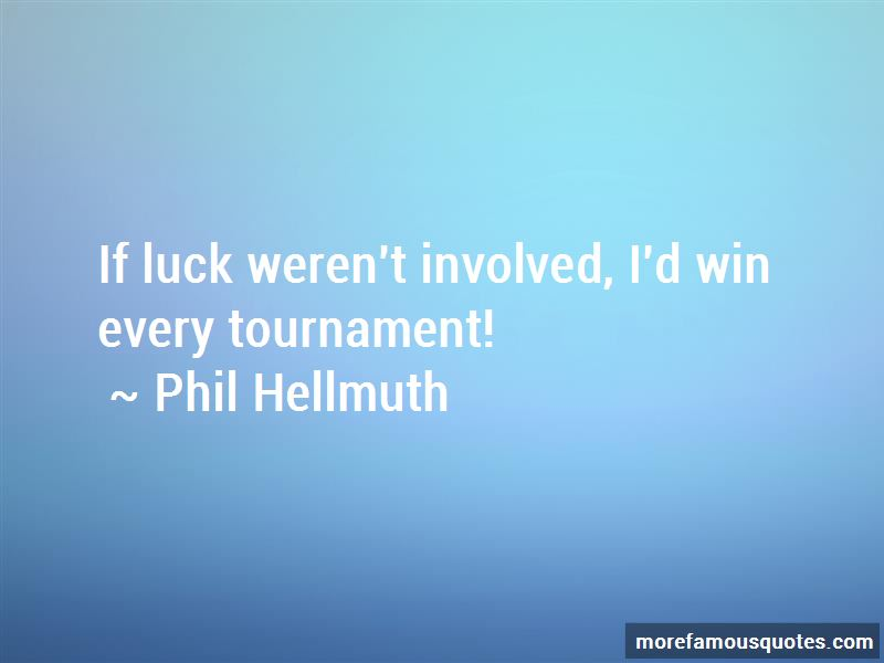 Phil Hellmuth Quotes