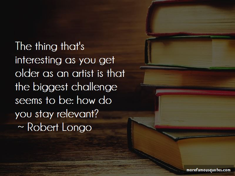 Robert Longo Quotes Pictures 4