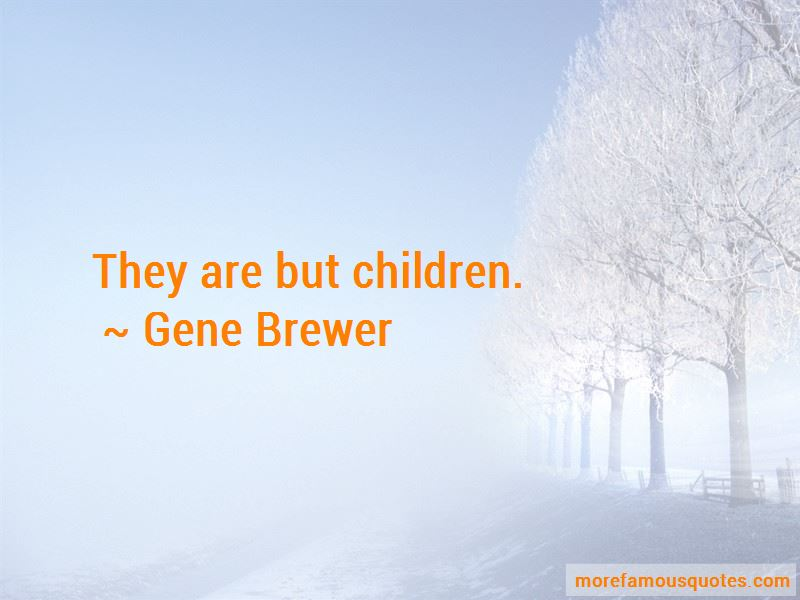 Gene Brewer Quotes Pictures 2