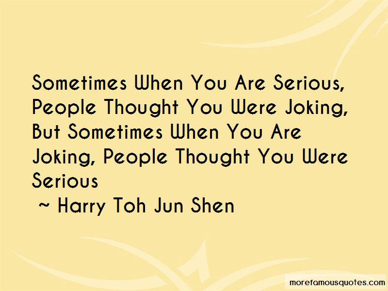 Harry Toh Jun Shen Quotes
