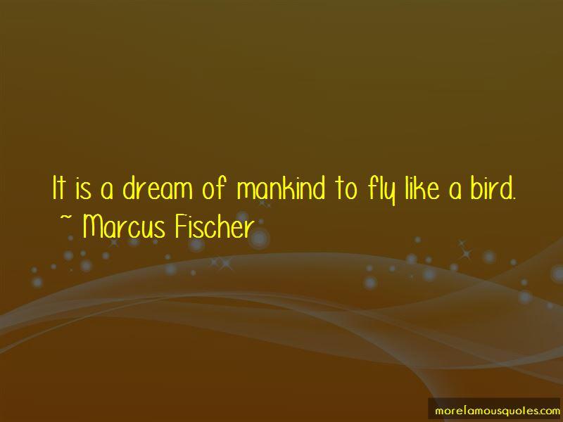 Marcus Fischer Quotes