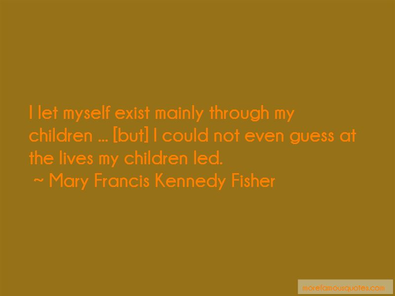 Mary Francis Kennedy Fisher Quotes