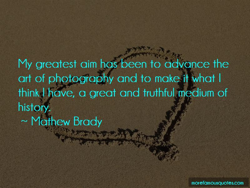 Mathew Brady Quotes
