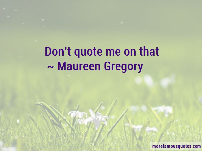 Maureen Gregory Quotes