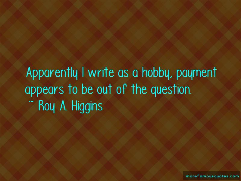 Roy A. Higgins Quotes