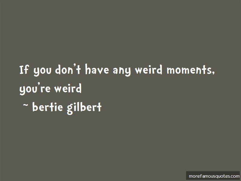 Bertie Gilbert Quotes