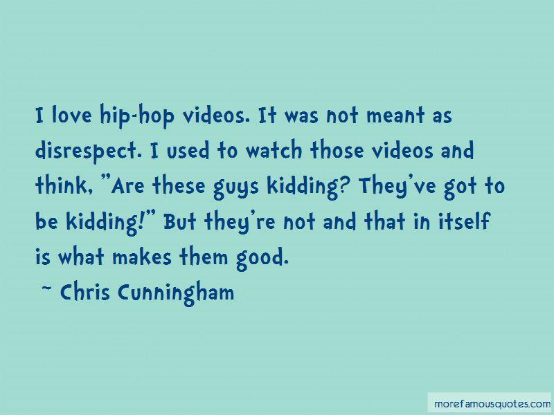 Chris Cunningham Quotes