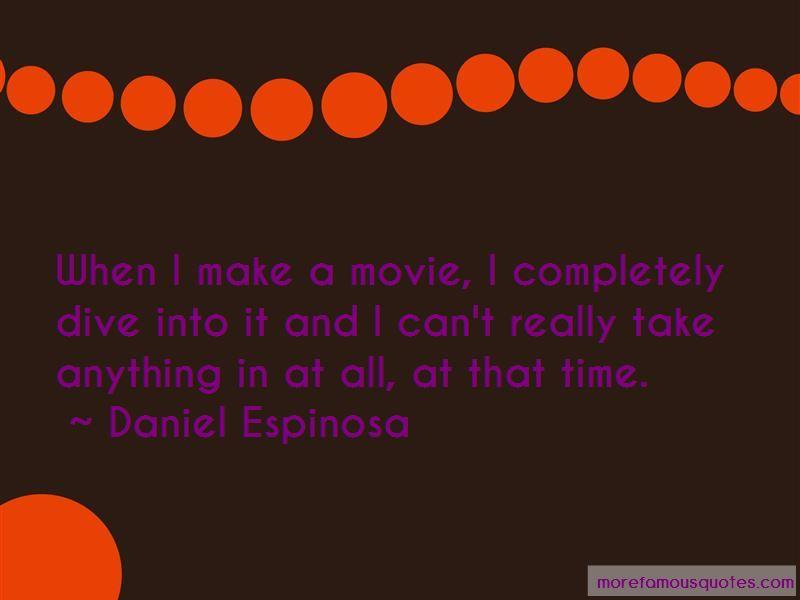 Daniel Espinosa Quotes