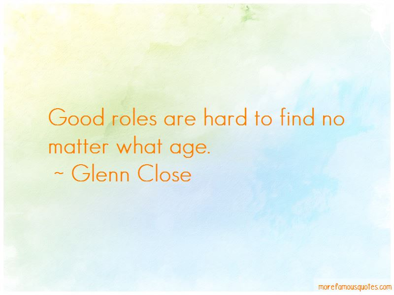 Glenn Close Quotes Pictures 2