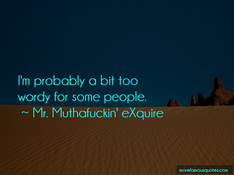 Mr. Muthafuckin' EXquire Quotes Pictures 2
