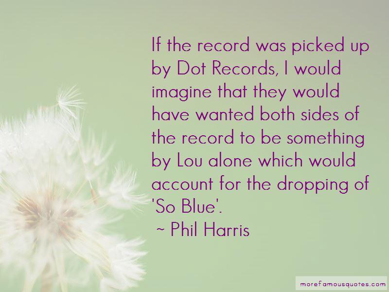Phil Harris Quotes