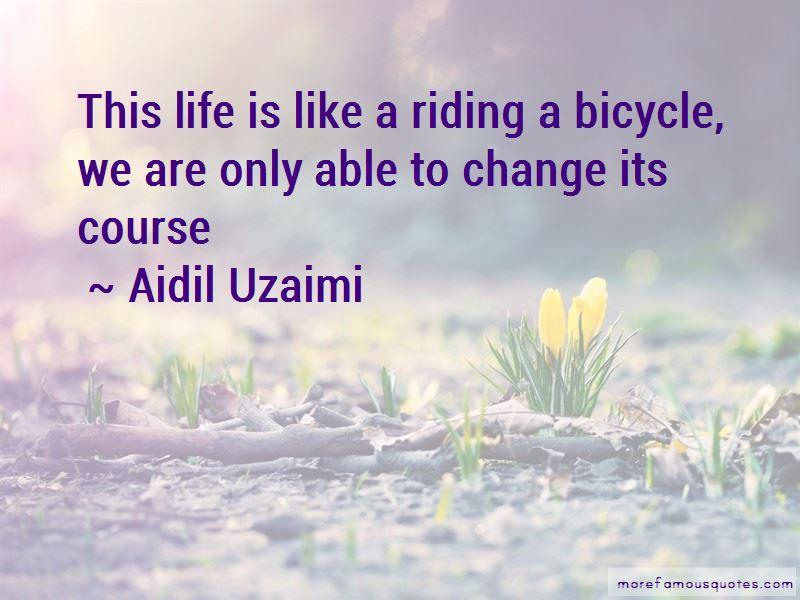 Aidil Uzaimi Quotes
